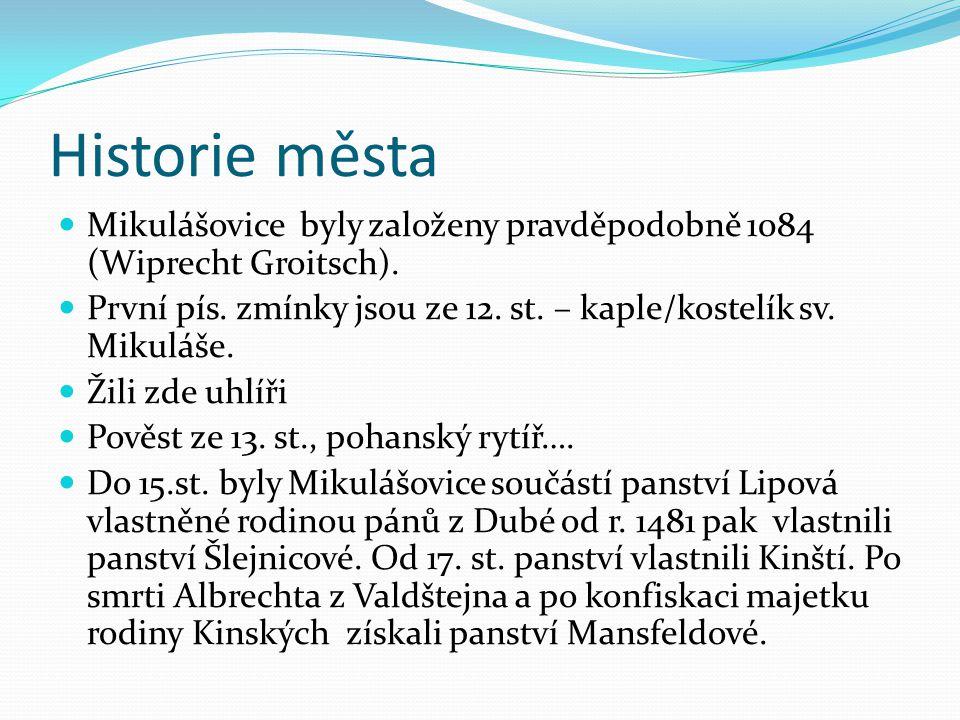 Historie města Mikulášovice byly založeny pravděpodobně 1084 (Wiprecht Groitsch). První pís. zmínky jsou ze 12. st. – kaple/kostelík sv. Mikuláše. Žil