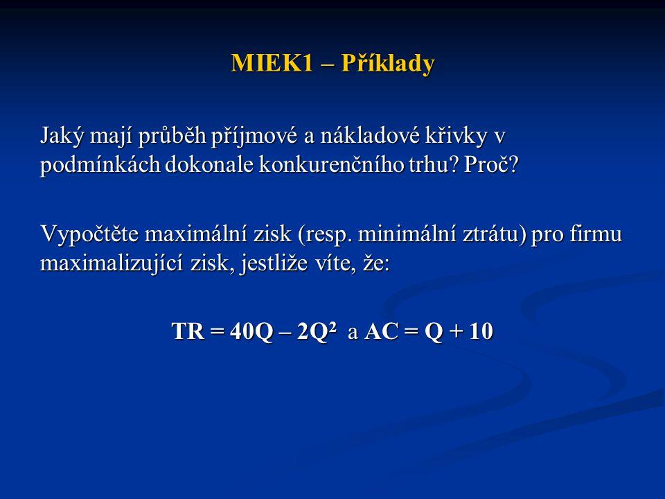 MIEK1 – Příklady Jaký mají průběh příjmové a nákladové křivky v podmínkách dokonale konkurenčního trhu? Proč? Vypočtěte maximální zisk (resp. minimáln