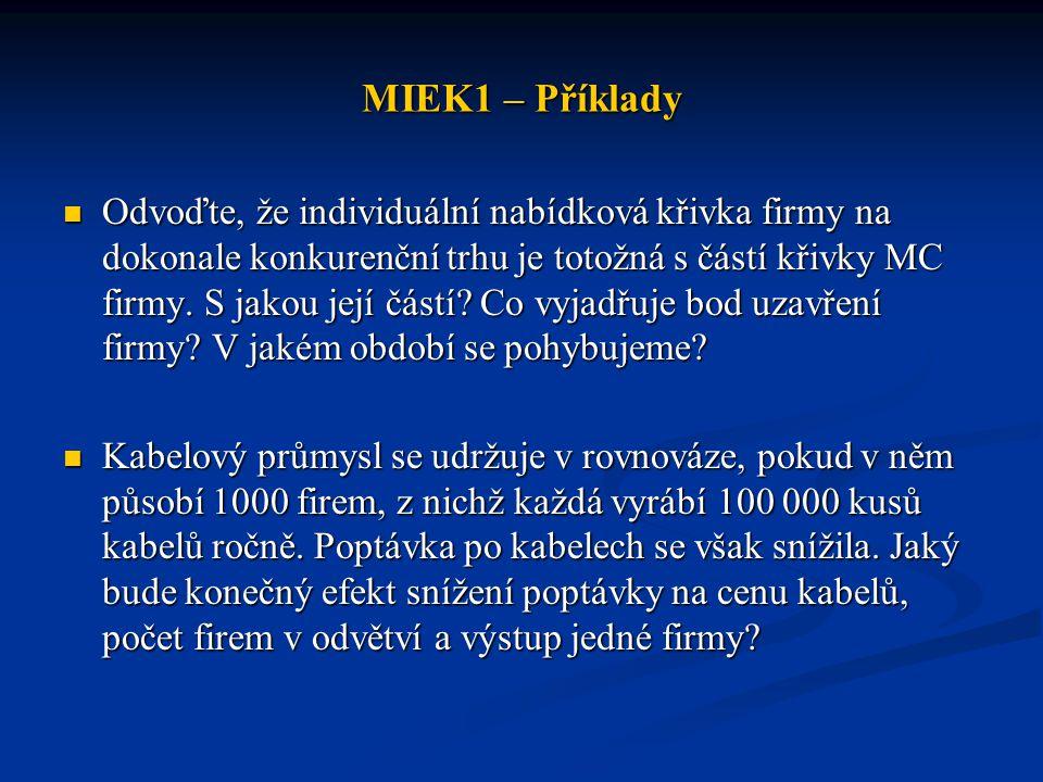 MIEK1 – Příklady Funkce celkových nákladů dokonale konkurenční firmy v odvětví výroby nábytku může být popsána rovnicí TC = 2000 + 0,005 q 3 + 0,1 q 2 + 2q (měsíční náklady).