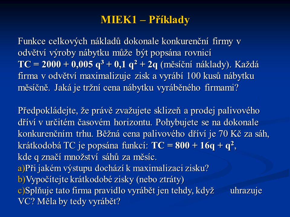 MIEK1 – Příklady Funkce celkových nákladů dokonale konkurenční firmy v odvětví výroby nábytku může být popsána rovnicí TC = 2000 + 0,005 q 3 + 0,1 q 2