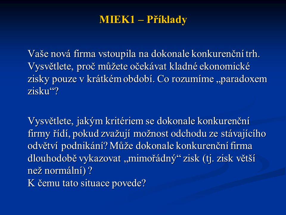 MIEK1 – Příklady Vaše nová firma vstoupila na dokonale konkurenční trh. Vysvětlete, proč můžete očekávat kladné ekonomické zisky pouze v krátkém obdob