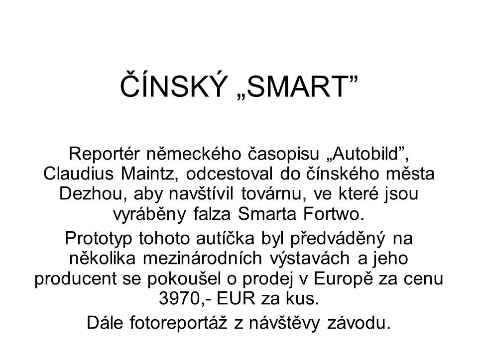 """ČÍNSKÝ """"SMART Reportér německého časopisu """"Autobild , Claudius Maintz, odcestoval do čínského města Dezhou, aby navštívil továrnu, ve které jsou vyráběny falza Smarta Fortwo."""