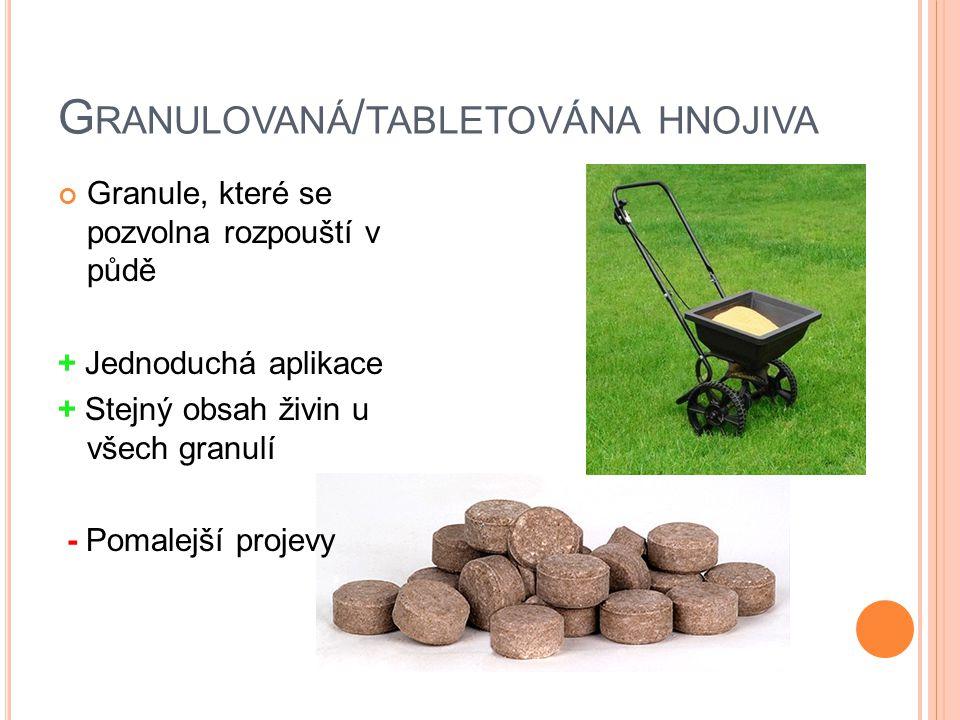 G RANULOVANÁ / TABLETOVÁNA HNOJIVA Granule, které se pozvolna rozpouští v půdě + Jednoduchá aplikace + Stejný obsah živin u všech granulí - Pomalejší