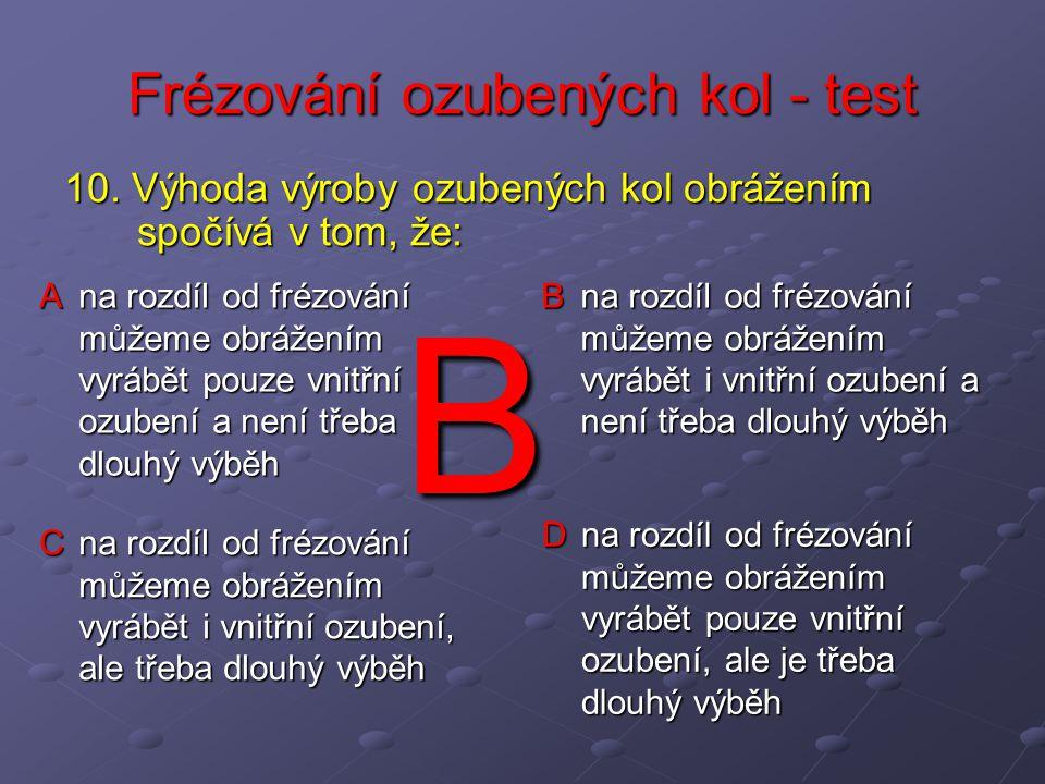 Frézování ozubených kol - test A na rozdíl od frézování můžeme obrážením vyrábět pouze vnitřní ozubení a není třeba dlouhý výběh B na rozdíl od frézov