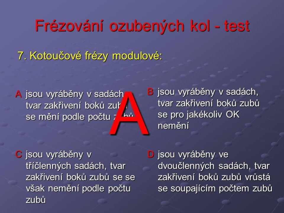 Frézování ozubených kol - test A jsou vyráběny v sadách, tvar zakřivení boků zubů se mění podle počtu zubů B jsou vyráběny v sadách, tvar zakřivení bo