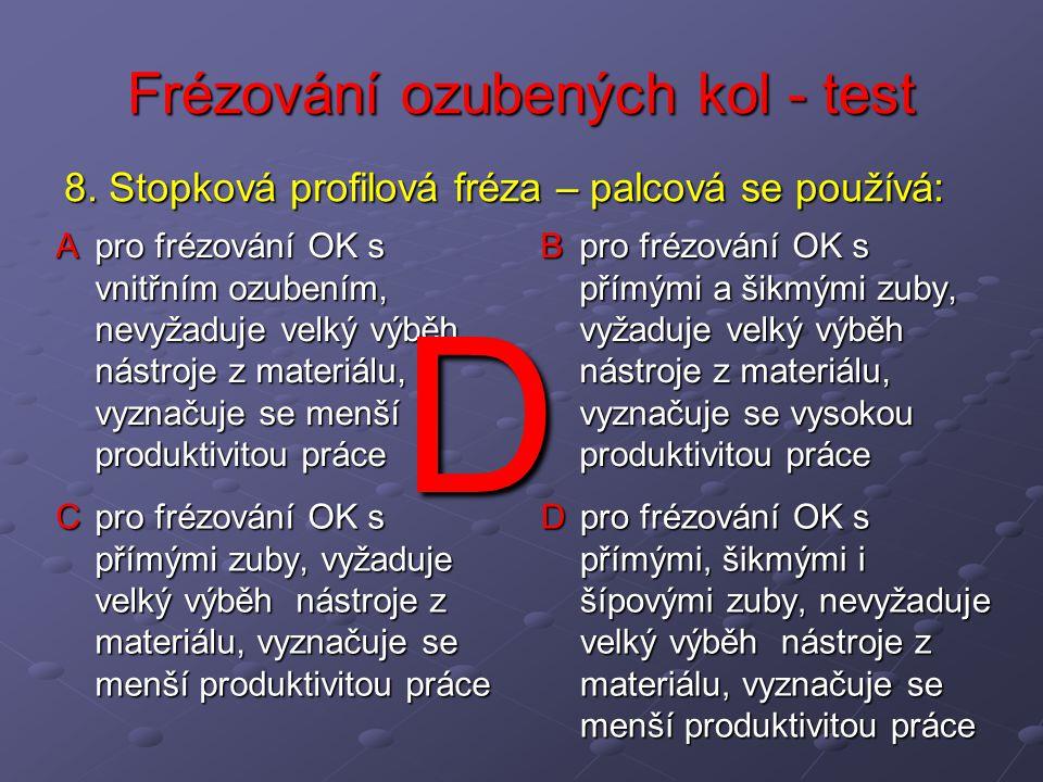 Frézování ozubených kol - test A pro frézování OK s vnitřním ozubením, nevyžaduje velký výběh nástroje z materiálu, vyznačuje se menší produktivitou p