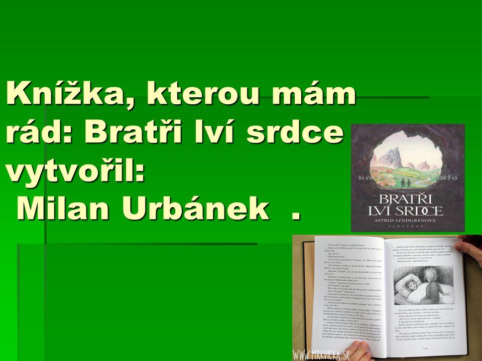 Knížka, kterou mám rád: Bratři lví srdce vytvořil: Milan Urbánek.