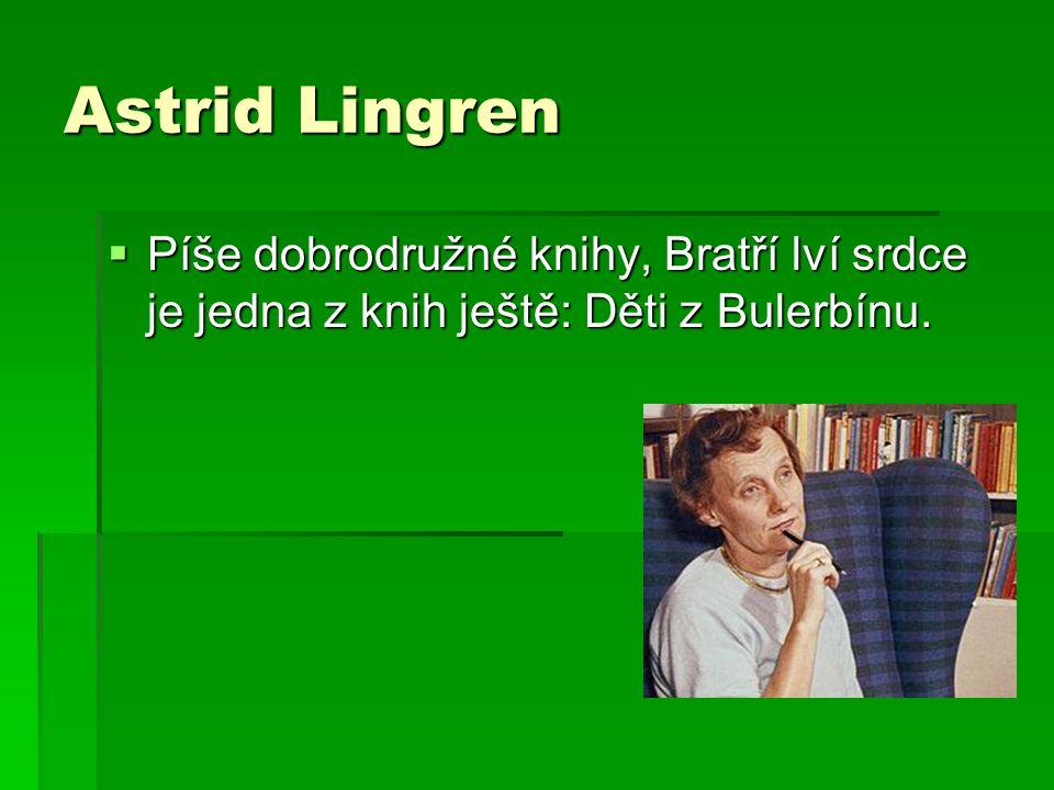 Astrid Lingren  Píše dobrodružné knihy, Bratří lví srdce je jedna z knih ještě: Děti z Bulerbínu.