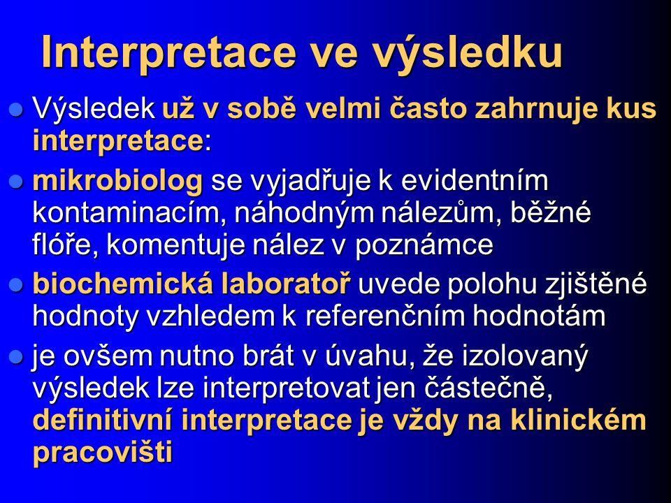 Interpretace ve výsledku Výsledek už v sobě velmi často zahrnuje kus interpretace: Výsledek už v sobě velmi často zahrnuje kus interpretace: mikrobiol