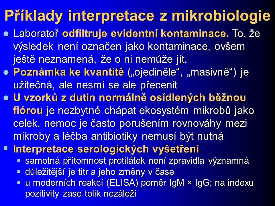 Příklady interpretace z mikrobiologie Laboratoř odfiltruje evidentní kontaminace. To, že výsledek není označen jako kontaminace, ovšem ještě neznamená