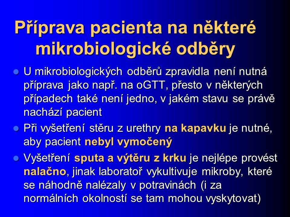 Příprava pacienta na některé mikrobiologické odběry U mikrobiologických odběrů zpravidla není nutná příprava jako např. na oGTT, přesto v některých př