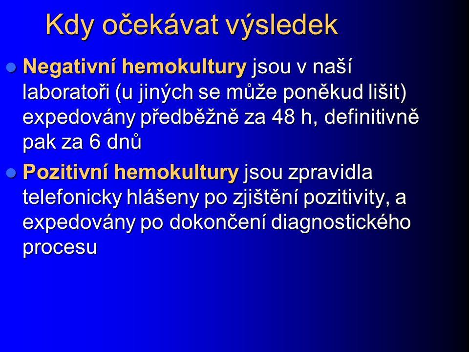 Kdy očekávat výsledek Negativní hemokultury jsou v naší laboratoři (u jiných se může poněkud lišit) expedovány předběžně za 48 h, definitivně pak za 6