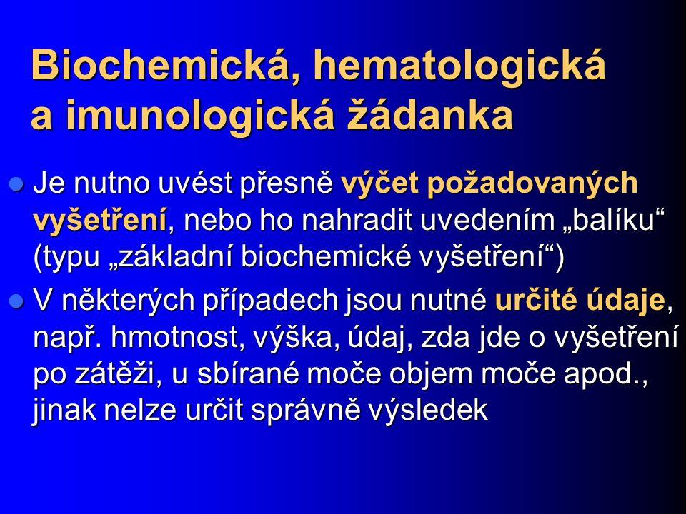 """Biochemická, hematologická a imunologická žádanka Je nutno uvést přesně výčet požadovaných vyšetření, nebo ho nahradit uvedením """"balíku"""" (typu """"základ"""