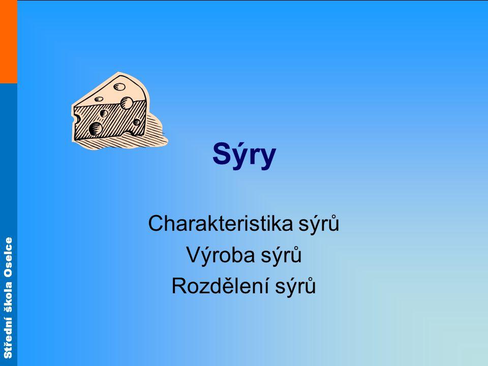 Střední škola Oselce Sýry Charakteristika sýrů Výroba sýrů Rozdělení sýrů