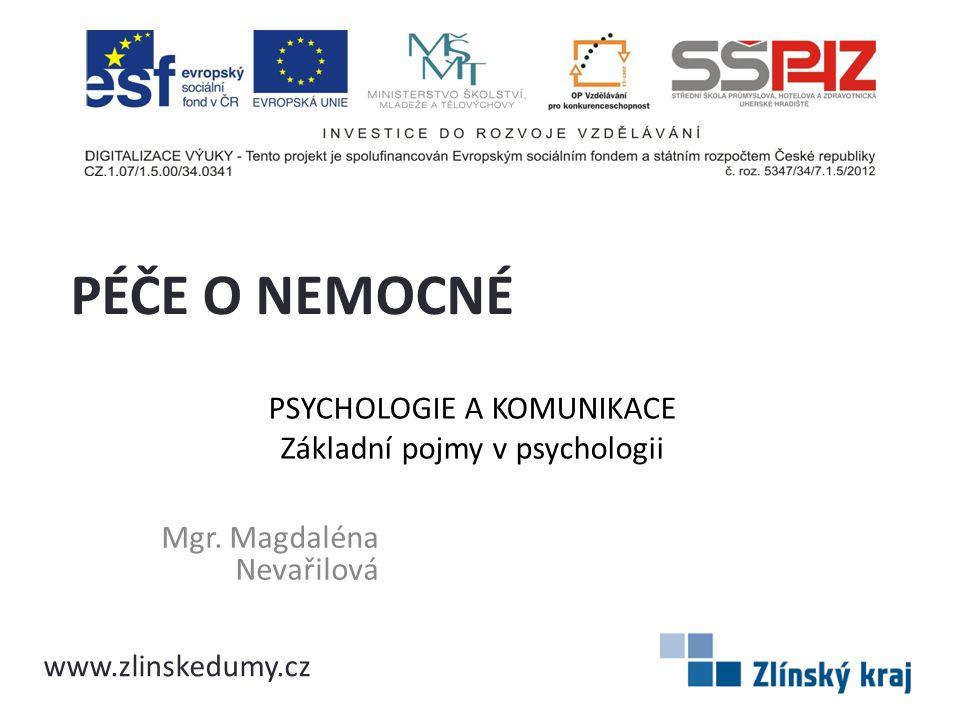 PSYCHOLOGIE A KOMUNIKACE Základní pojmy v psychologii Mgr. Magdaléna Nevařilová PÉČE O NEMOCNÉ www.zlinskedumy.cz