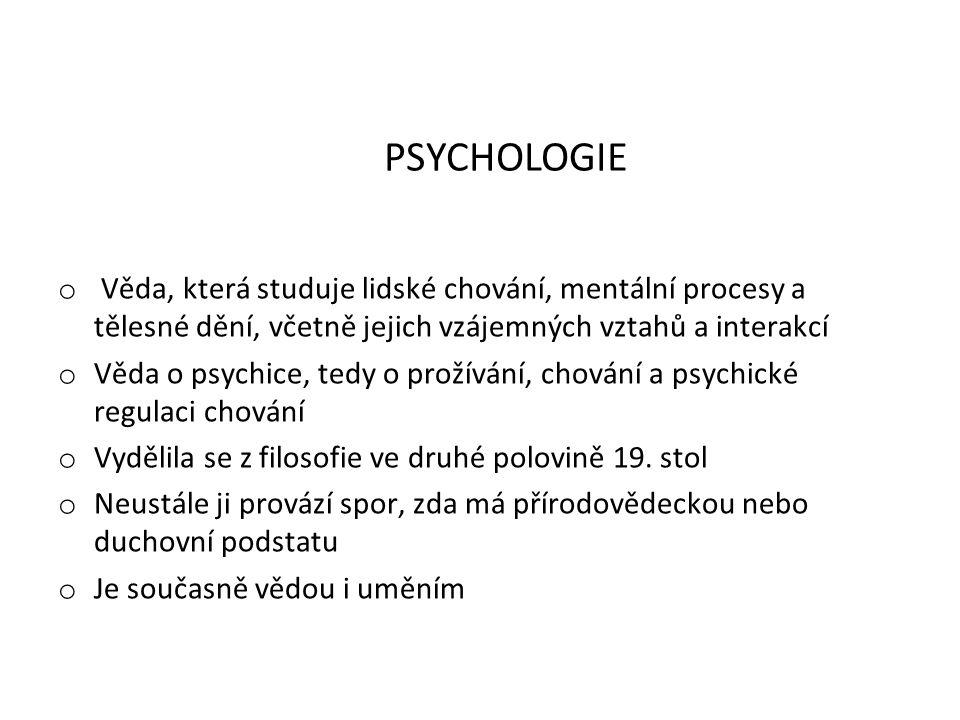 o Věda, která studuje lidské chování, mentální procesy a tělesné dění, včetně jejich vzájemných vztahů a interakcí o Věda o psychice, tedy o prožívání