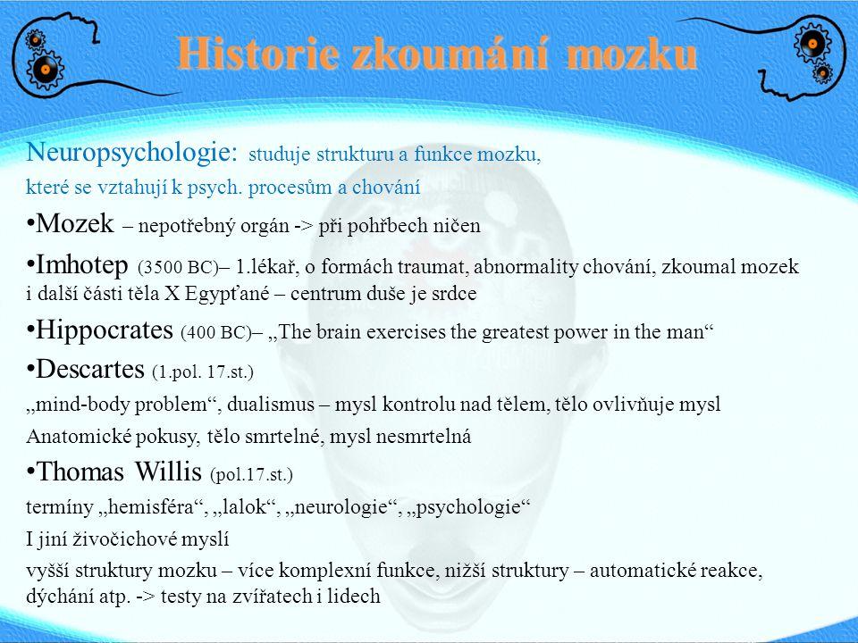 Historie zkoumání mozku Neuropsychologie: studuje strukturu a funkce mozku, které se vztahují k psych.