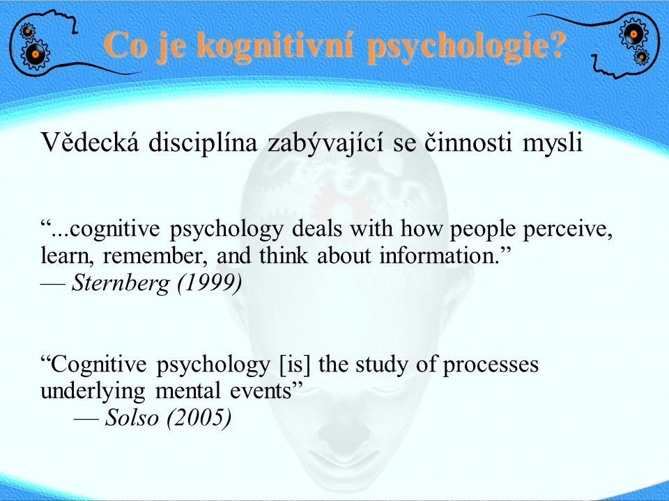 """Co je kognitivní psychologie? Vědecká disciplína zabývající se činnosti mysli """"...cognitive psychology deals with how people perceive, learn, remember"""