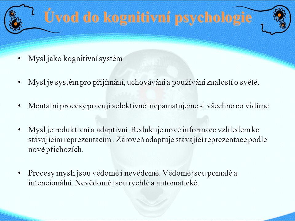Úvod do kognitivní psychologie Mysl jako kognitivní systém Mysl je systém pro přijímání, uchovávání a používání znalostí o světě. Mentální procesy pra