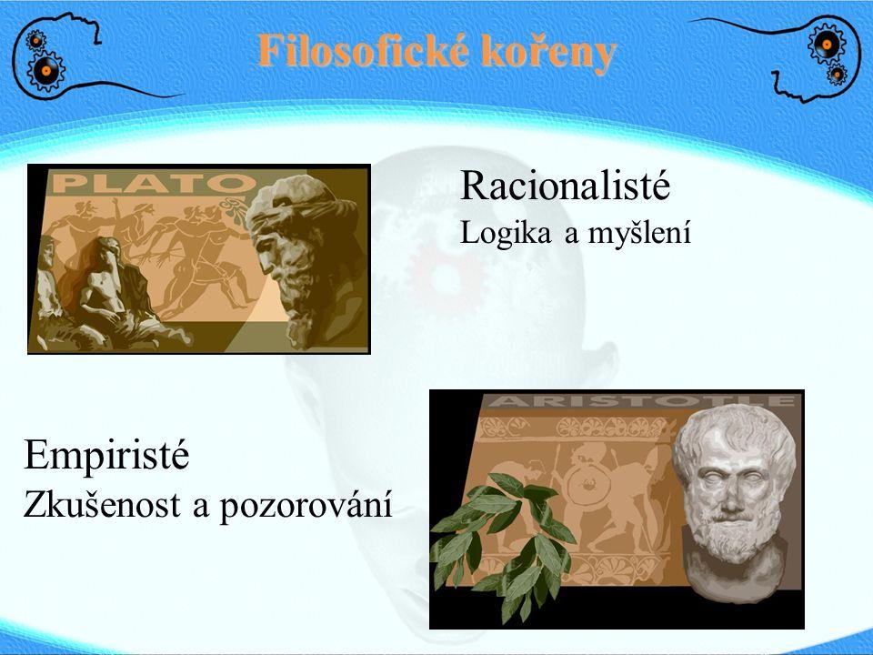Filosofické kořeny Racionalisté Logika a myšlení Empiristé Zkušenost a pozorování