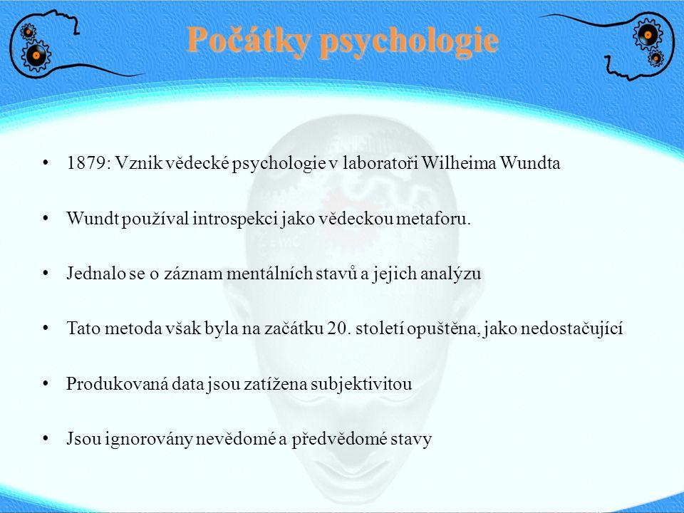 Počátky psychologie 1879: Vznik vědecké psychologie v laboratoři Wilheima Wundta Wundt používal introspekci jako vědeckou metaforu. Jednalo se o zázna