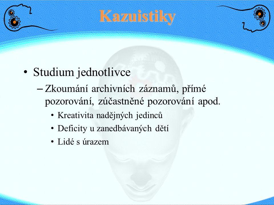 Kazuistiky Studium jednotlivce – Zkoumání archivních záznamů, přímé pozorování, zúčastněné pozorování apod.