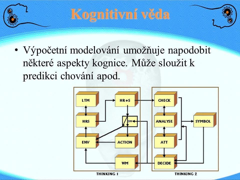 Kognitivní věda Výpočetní modelování umožňuje napodobit některé aspekty kognice. Může sloužit k predikci chování apod.