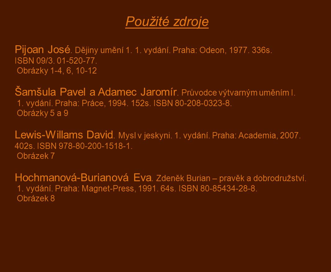Použité zdroje Pijoan José.Dějiny umění 1. 1. vydání.