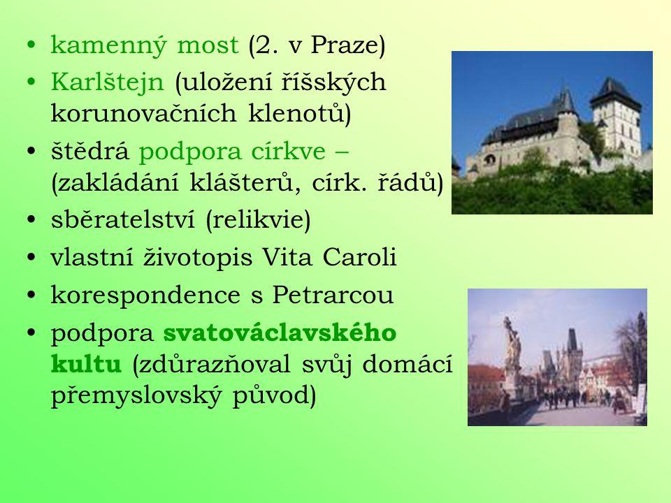 hospodářské, politické i kulturní povznesení Čech (rybníkářství, vinařství, chmelařství, ovocnářství) velkolepá výstavba gotické Prahy (= sídelní měst