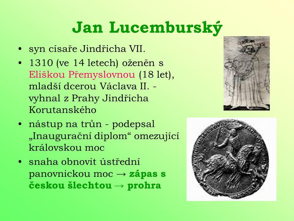 Lucemburkové Jan Lucemburský (*1296 - 1310 – †1346) Karel IV. (*1316 - 1346 - †1378) Václav IV. (* 1361 – 1378 – †1419) Zikmund (*1368 – (1419) - †143