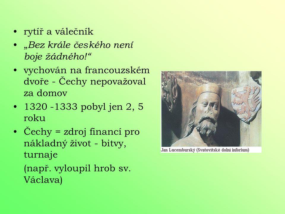Jan Lucemburský syn císaře Jindřicha VII. 1310 (ve 14 letech) oženěn s Eliškou Přemyslovnou (18 let), mladší dcerou Václava II. - vyhnal z Prahy Jindř