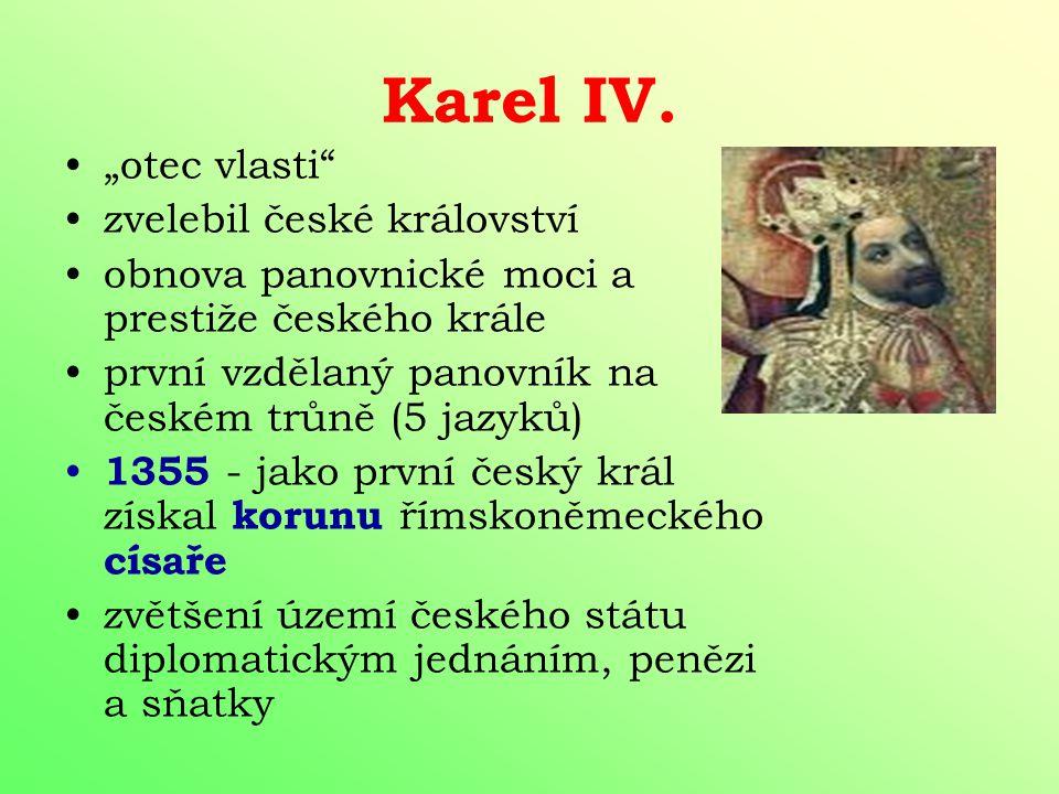 nezájem o vnitřní záležitosti rozšíření území diplomatickým vyjednáváním (zisk Chebska, Horní Lužice, Slezska) 1346 zahynul slepý v bitvě u Kresčaku j