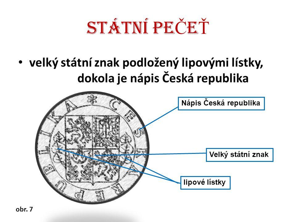 STÁTNÍ PE Č E Ť velký státní znak podložený lipovými lístky, dokola je nápis Česká republika Nápis Česká republika Velký státní znak lipové lístky obr