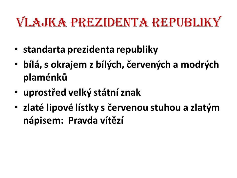 Vlajka prezidenta republiky standarta prezidenta republiky bílá, s okrajem z bílých, červených a modrých plaménků uprostřed velký státní znak zlaté li