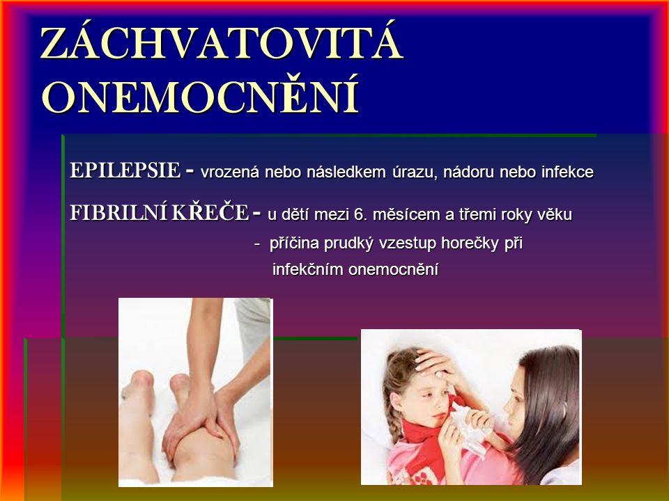 ZÁCHVATOVITÁ ONEMOCN Ě NÍ EPILEPSIE - vrozená nebo následkem úrazu, nádoru nebo infekce FIBRILNÍ K Ř E Č E - u dětí mezi 6. měsícem a třemi roky věku