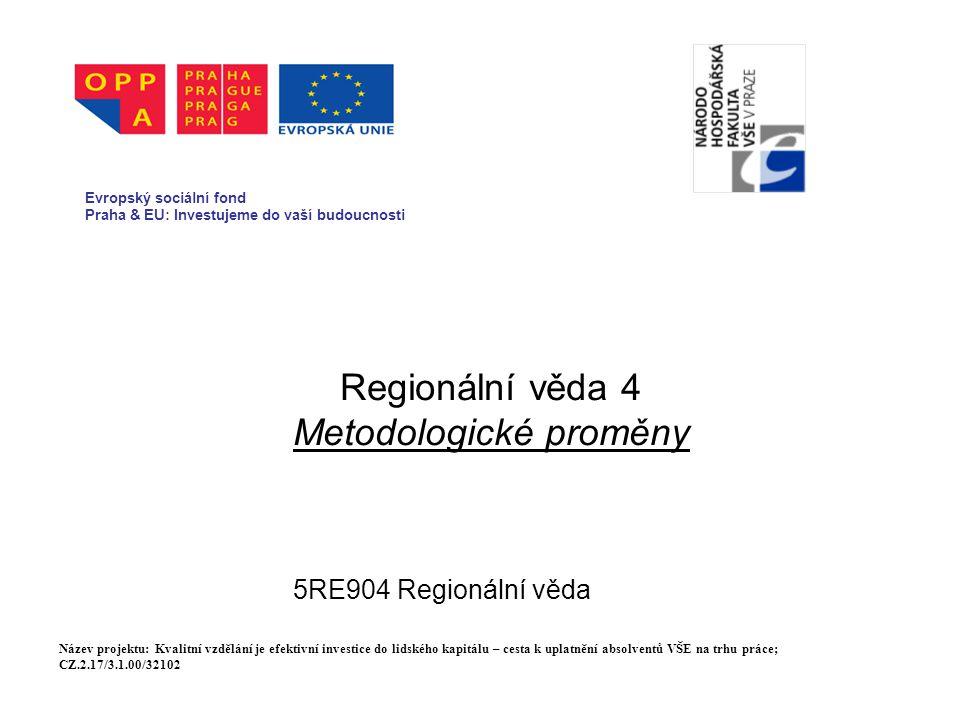 Regionální věda 4 Metodologické proměny 5RE904 Regionální věda Evropský sociální fond Praha & EU: Investujeme do vaší budoucnosti Název projektu: Kval