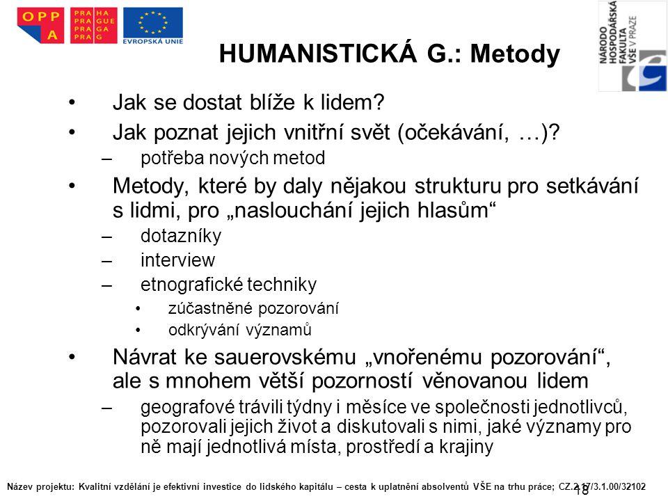 18 HUMANISTICKÁ G.: Metody Jak se dostat blíže k lidem? Jak poznat jejich vnitřní svět (očekávání, …)? –potřeba nových metod Metody, které by daly něj