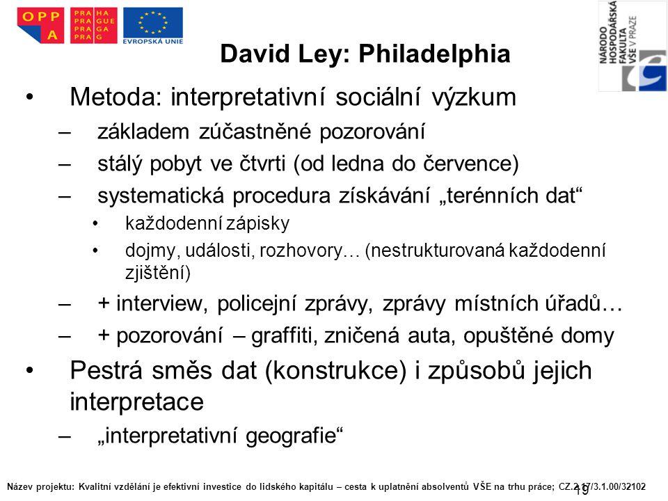 19 David Ley: Philadelphia Metoda: interpretativní sociální výzkum –základem zúčastněné pozorování –stálý pobyt ve čtvrti (od ledna do července) –syst
