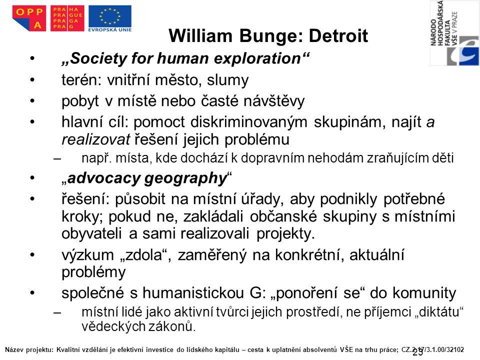 """23 William Bunge: Detroit """"Society for human exploration"""" terén: vnitřní město, slumy pobyt v místě nebo časté návštěvy hlavní cíl: pomoct diskriminov"""
