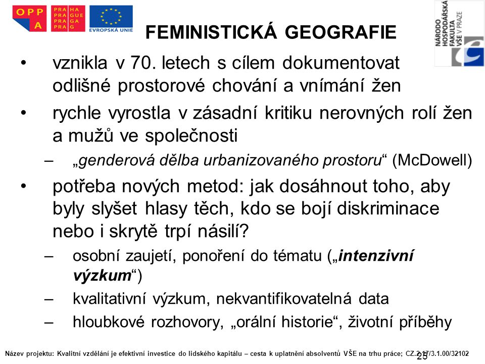 25 FEMINISTICKÁ GEOGRAFIE vznikla v 70. letech s cílem dokumentovat odlišné prostorové chování a vnímání žen rychle vyrostla v zásadní kritiku nerovný