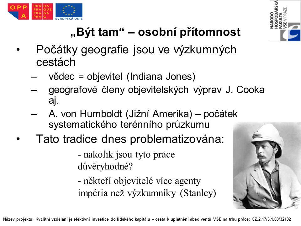 """""""Být tam"""" – osobní přítomnost Počátky geografie jsou ve výzkumných cestách –vědec = objevitel (Indiana Jones) –geografové členy objevitelských výprav"""