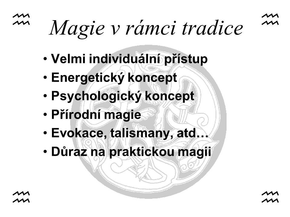 Magie v rámci tradice Velmi individuální přístup Energetický koncept Psychologický koncept Přírodní magie Evokace, talismany, atd… Důraz na praktickou magii hh hh