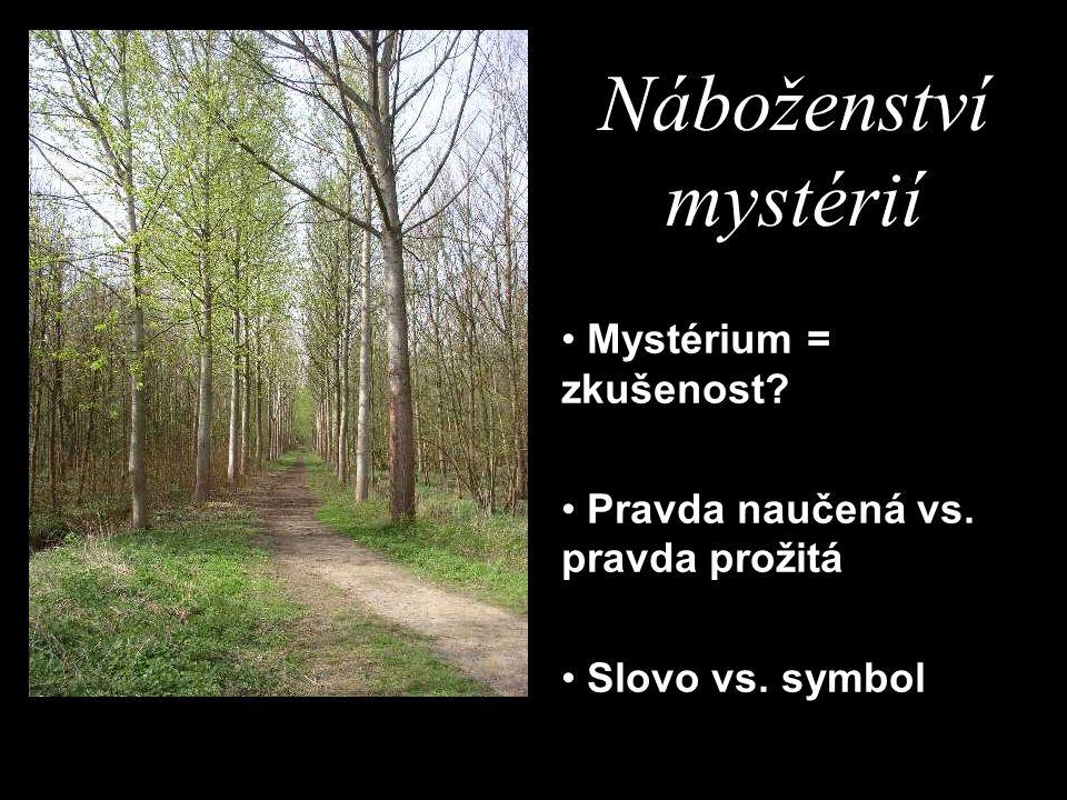 Náboženství mystérií Mystérium = zkušenost? Pravda naučená vs. pravda prožitá Slovo vs. symbol