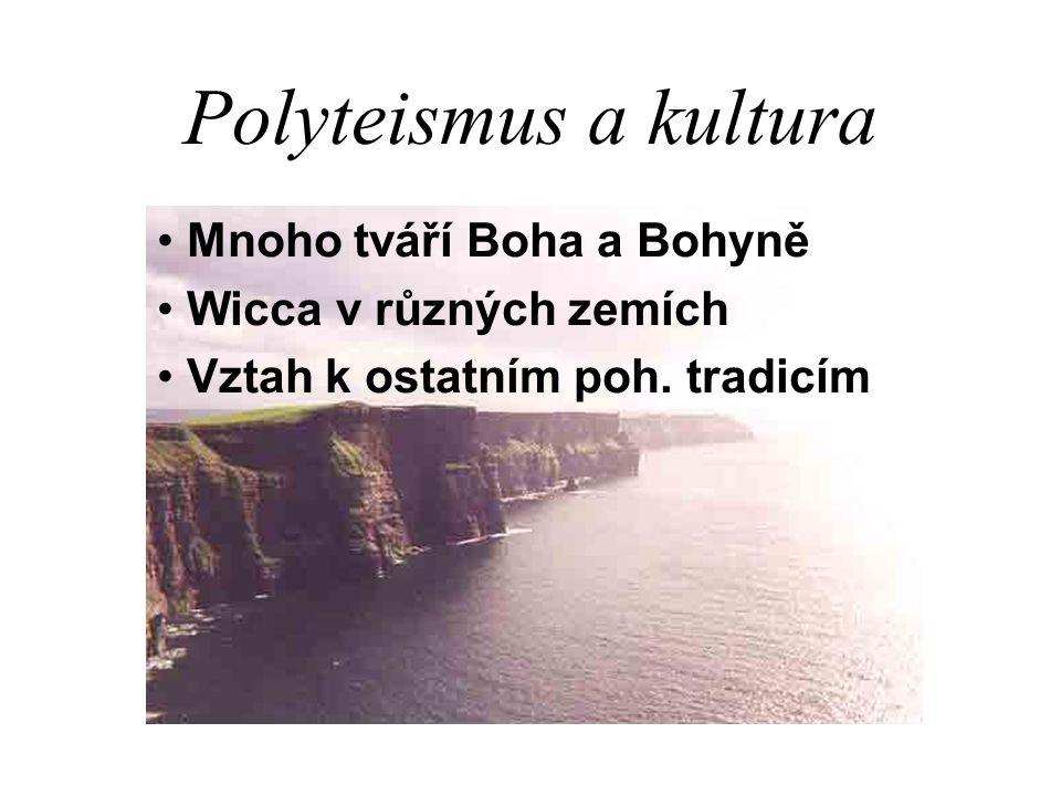 Polyteismus a kultura Mnoho tváří Boha a Bohyně Wicca v různých zemích Vztah k ostatním poh.