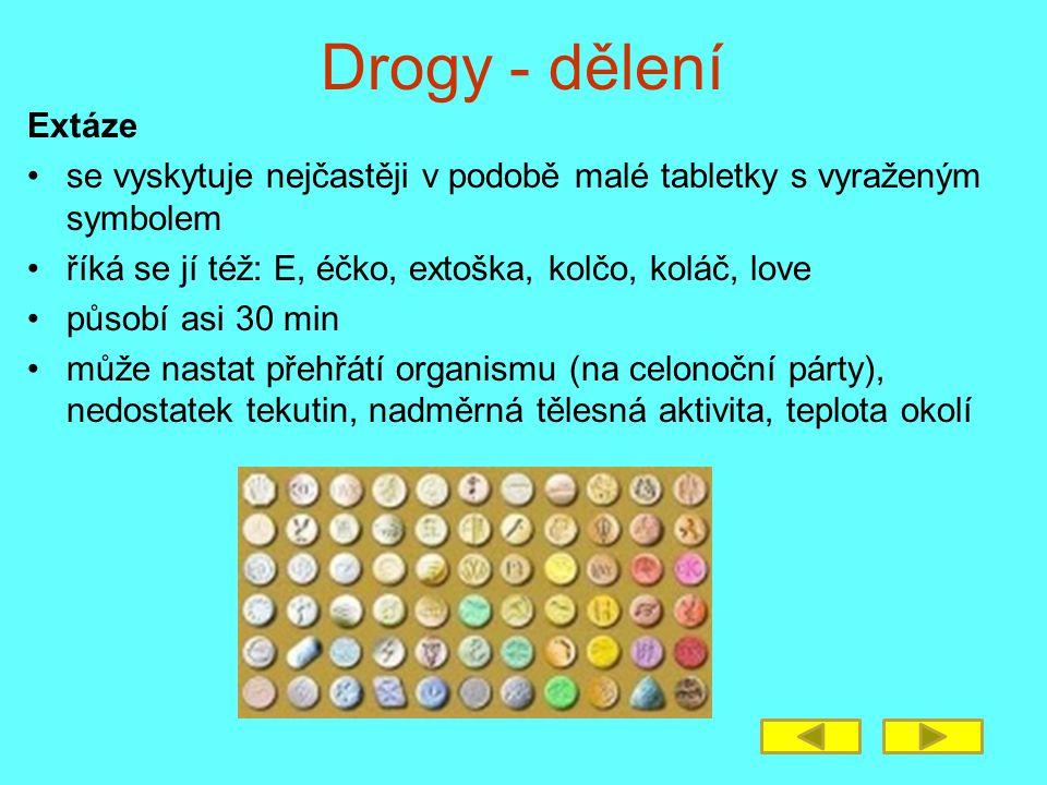 Drogy - dělení Extáze se vyskytuje nejčastěji v podobě malé tabletky s vyraženým symbolem říká se jí též: E, éčko, extoška, kolčo, koláč, love působí