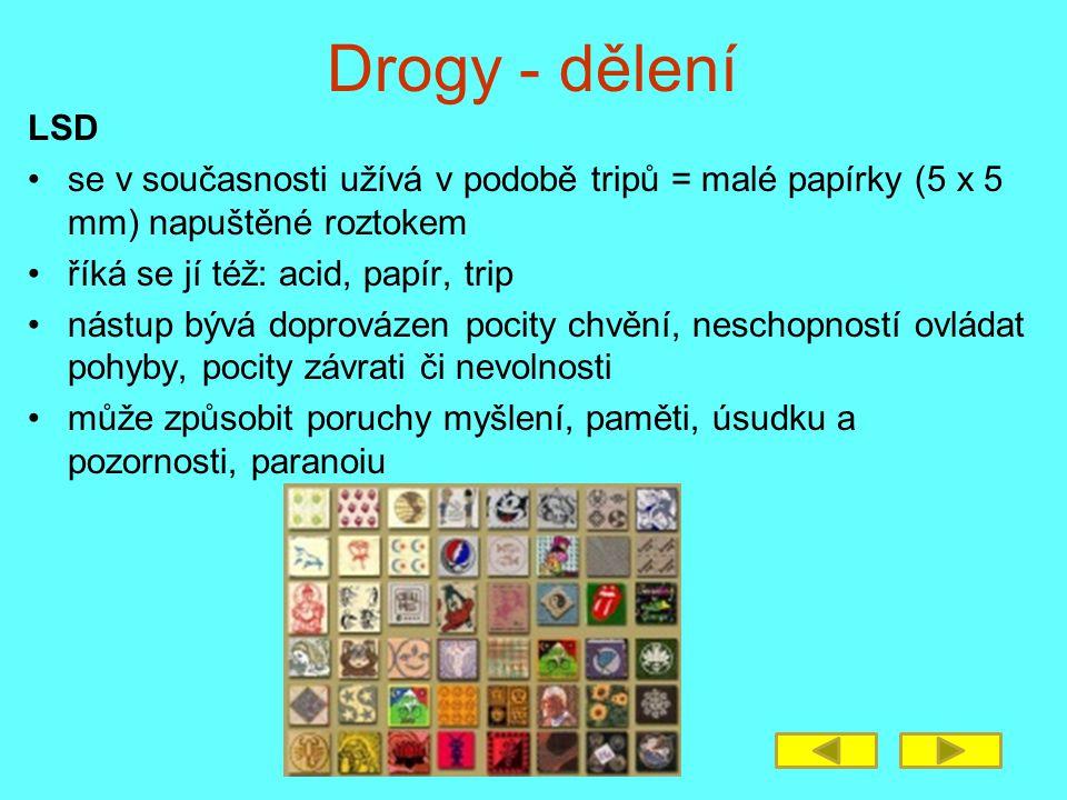 Drogy - dělení LSD se v současnosti užívá v podobě tripů = malé papírky (5 x 5 mm) napuštěné roztokem říká se jí též: acid, papír, trip nástup bývá do
