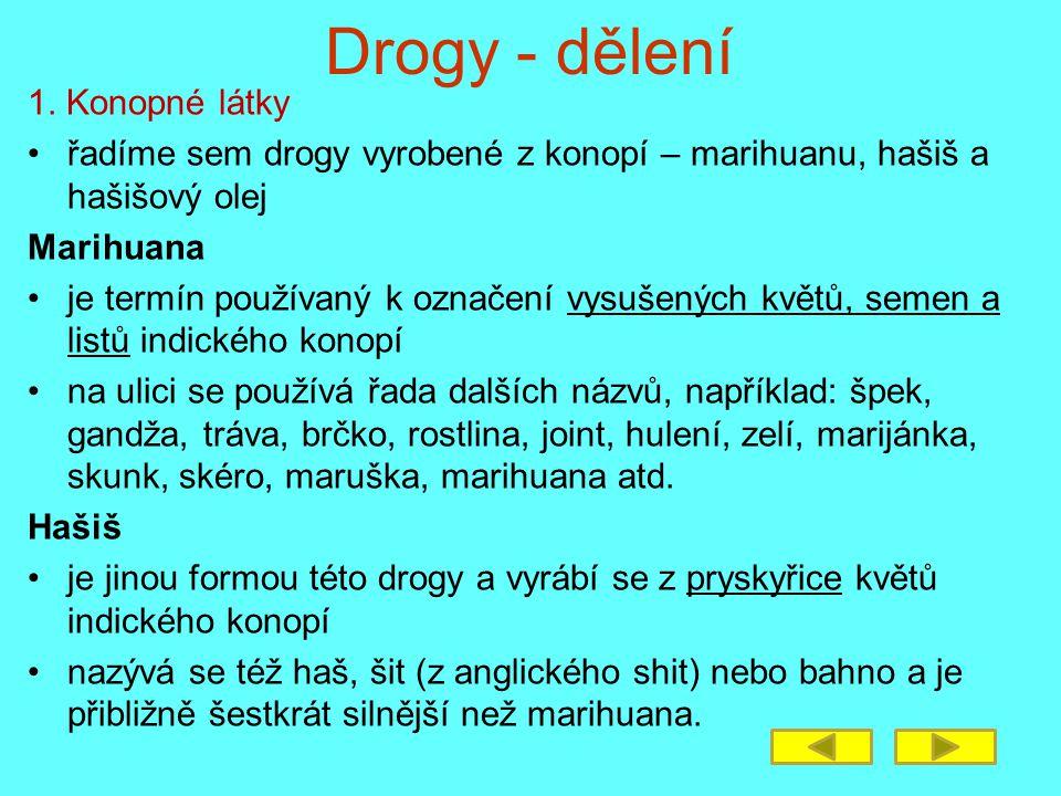 Drogy - dělení 1. Konopné látky řadíme sem drogy vyrobené z konopí – marihuanu, hašiš a hašišový olej Marihuana je termín používaný k označení vysušen