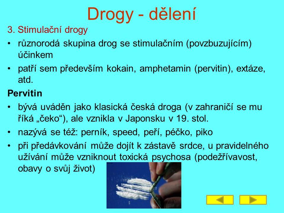 Drogy - dělení 3. Stimulační drogy různorodá skupina drog se stimulačním (povzbuzujícím) účinkem patří sem především kokain, amphetamin (pervitin), ex