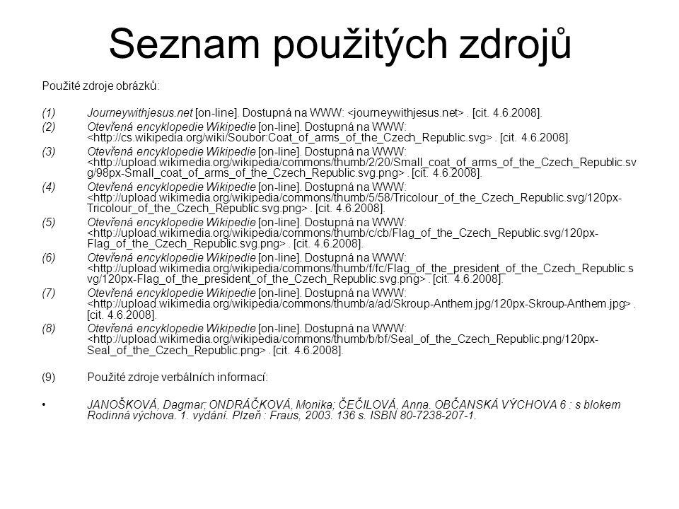Seznam použitých zdrojů Použité zdroje obrázků: (1)Journeywithjesus.net [on-line]. Dostupná na WWW:. [cit. 4.6.2008]. (2)Otevřená encyklopedie Wikiped