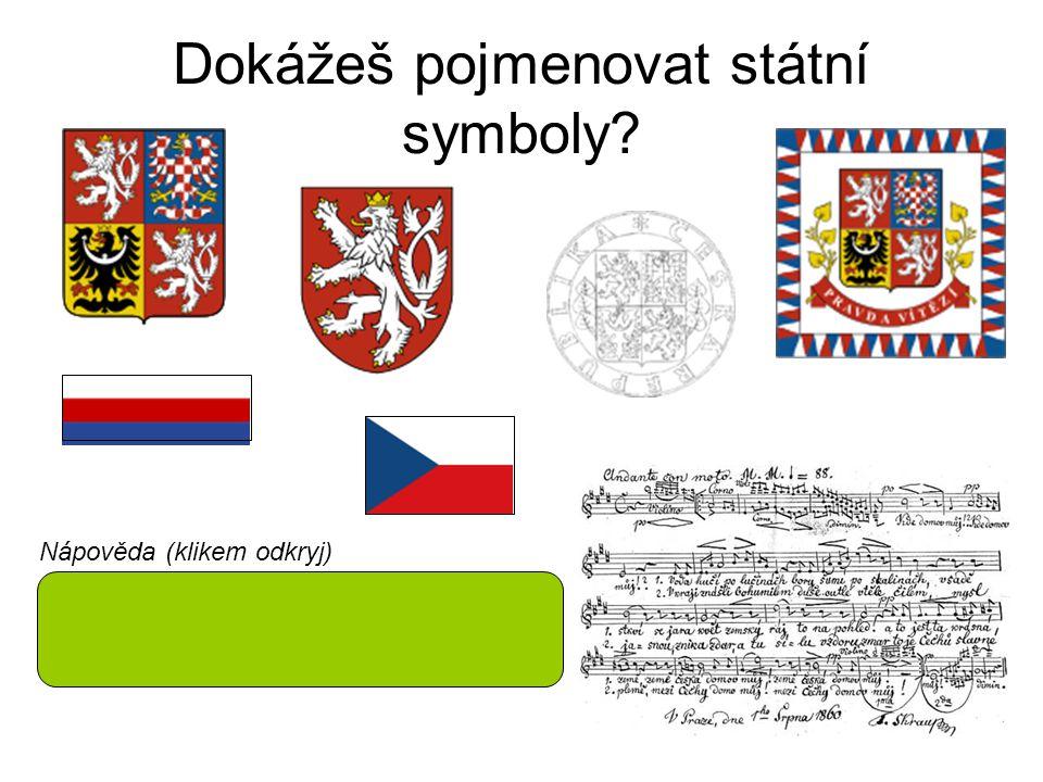 Dokážeš pojmenovat státní symboly? Velký státní znak - Malý státní znak - Státní pečeť – Státní hymna – Státní vlajka - Státní barvy (trikolóra) - Vla